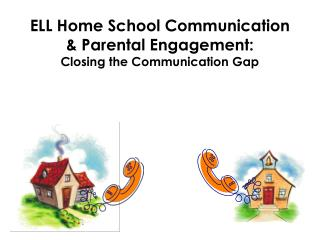 ELL Home School Communication & Parental Engagement: Closing the Communication Gap