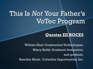 This Is  Not  Your Father's  VoTec  Program