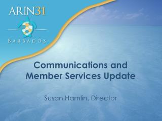 Communications and  Member Services Update Susan Hamlin, Director