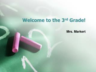 Welcome to the 3 rd  Grade!