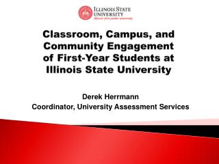 Classroom, Campus, and Community Engagement  of First-Year Students at  Illinois State University