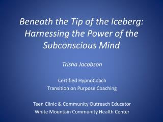 Beneath the Tip of the Iceberg: Harnessing the Power of the Subconscious Mind