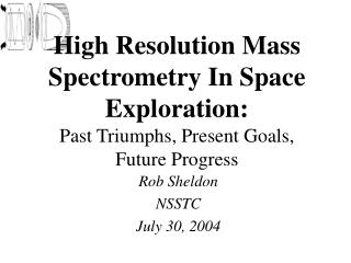 High Resolution Mass Spectrometry In Space Exploration: Past Triumphs, Present Goals, Future Progress