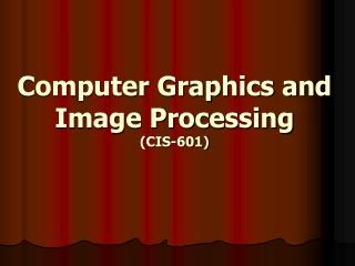 Computer Graphics and Image Processing  (CIS-601)