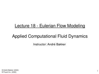 Lecture 18 - Eulerian Flow Modeling Applied Computational Fluid Dynamics