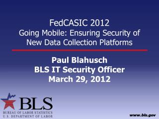 FedCASIC  2012 Going  Mobile: Ensuring Security of New Data Collection Platforms