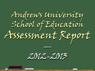Andrews University School of Education Assessment Report — 2012-2013