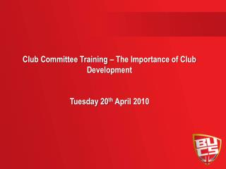 Club Committee Training – The Importance of Club Development Tuesday 20 th  April 2010