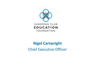 Nigel Cartwright  Chief Executive Officer