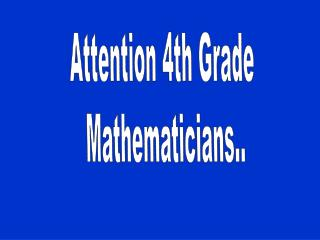 Attention 4th Grade  Mathematicians..