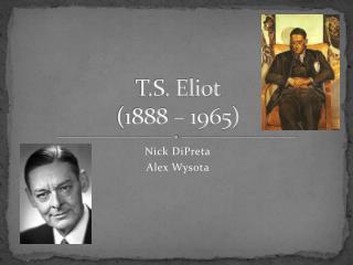 T.S. Eliot (1888 – 1965)
