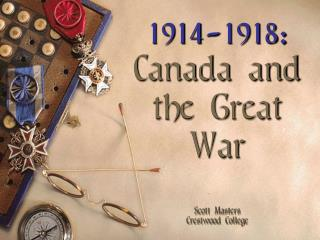 1914-1918: Canada and the Great War  Scott Masters Crestwood College
