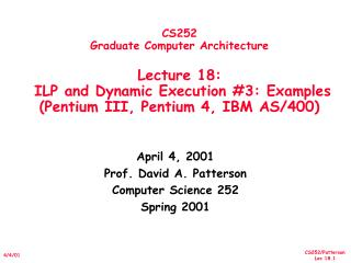 CS252 Graduate Computer Architecture Lecture 18: ILP and Dynamic Execution #3: Examples (Pentium III, Pentium 4, IBM A