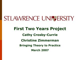 First Two Years Project Cathy Crosby-Currie Christine Zimmerman Bringing Theory to Practice March 2007