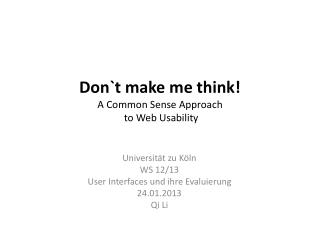 Don`t make me think ! A Common Sense Approach to Web Usability