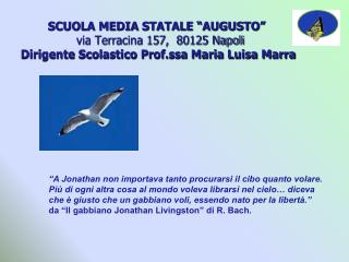 "SCUOLA MEDIA STATALE ""AUGUSTO""  via Terracina 157, 80125 Napoli Dirigente Scolastico Prof.ssa Maria Luisa Marra"