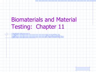 Biomaterials and Material Testing:  Chapter 11