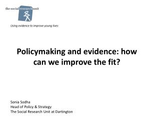 Policymaking and evidence: how can we improve the fit?