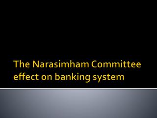 T he  Narasimham  Committee effect on banking system