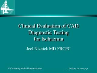 Clinical Evaluation of CAD Diagnostic Testing for Ischaemia