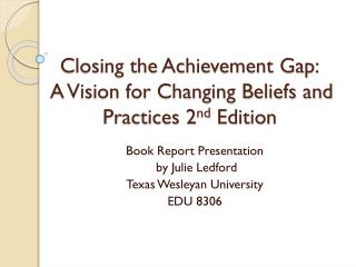 Closing the Achievement Gap:  A Vision for Changing Beliefs and Practices 2 nd  Edition