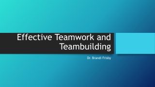 Effective Teamwork and Teambuilding