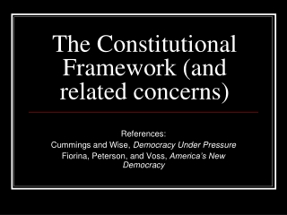 The Constitutional Framework (and related concerns)
