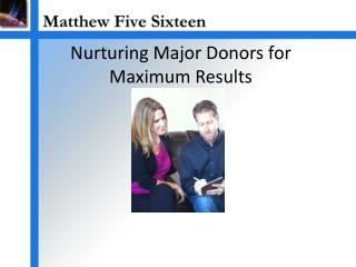 Nurturing Major Donors for  Maximum Results