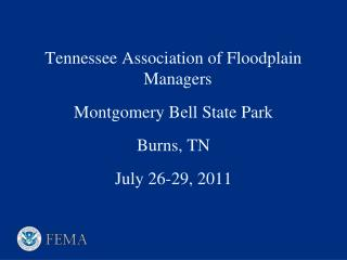 Tennessee Association of Floodplain Managers Montgomery Bell State Park Burns, TN July 26-29, 2011