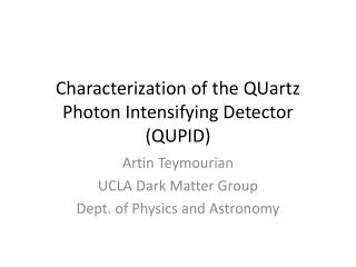 Characterization of the  QUartz  Photon Intensifying Detector (QUPID)