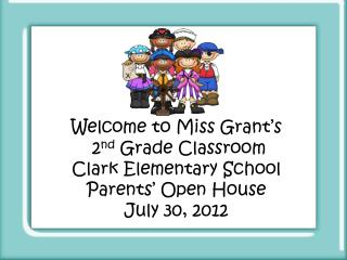 Welcome to  Miss Grant's  2 nd  Grade  Classroom Clark  Elementary School Parents' Open House