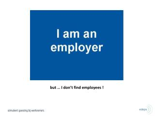 b ut … I  don't find  employees !