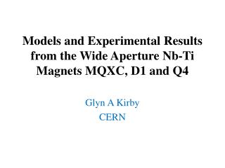 Models and Experimental Results from the Wide Aperture  Nb -Ti Magnets MQXC, D1 and Q4