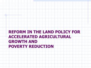 REFORM IN THE LAND POLICY FOR ACCELERATED AGRICULTURAL GROWTH AND  POVERTY REDUCTION