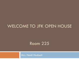 WELCOME TO JFK OPEN HOUSE Room 225