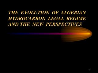 THE  EVOLUTION  OF  ALGERIAN HYDROCARBON  LEGAL  REGIME AND THE  NEW  PERSPECTIVES