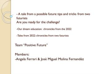"Team ""Positive Future"" Members : -Angela  Ferrari & Josè Miguel  Molina Fernandèz"