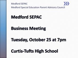 Medford SEPAC Business Meeting Tuesday, October 25 at 7pm Curtis-Tufts High School