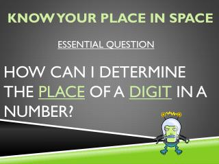 Essential Question How can I determine the  place  of a  digit  in a number?