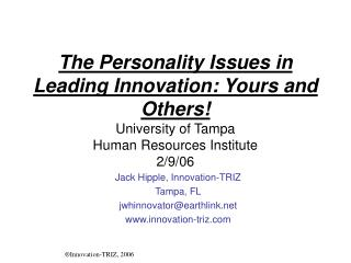 The Personality Issues in Leading Innovation: Yours and Others University of Tampa Human Resources Institute 2