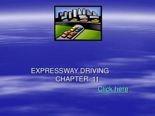 EXPRESSWAY DRIVING 	 CHAPTER  11  Click here