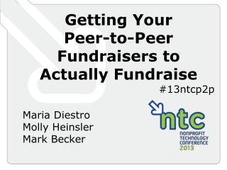 Getting Your  Peer-to-Peer  Fundraisers  to  Actually Fundraise #13ntcp2p
