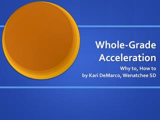 Whole-Grade Acceleration