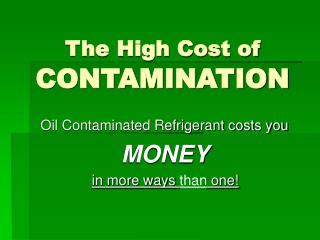 The High Cost of CONTAMINATION