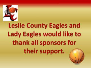 Leslie County Eagles and Lady Eagles would like to thank all sponsors for   their support.