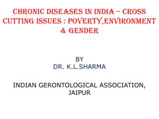 CHRONIC DISEASES IN INDIA – CROSS CUTTING ISSUES : POVERTY,ENVIRONMENT & GENDER