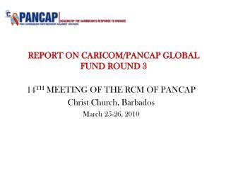 REPORT ON CARICOM/PANCAP GLOBAL FUND ROUND 3