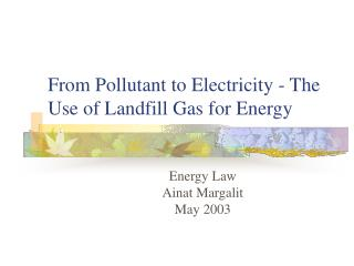 From Pollutant to Electricity - The Use of Landfill Gas for Energy