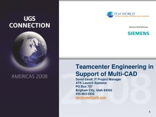 Teamcenter Engineering in Support of Multi-CAD David Ewell, IT Project Manager ATK Launch Systems PO Box 707 Brigham Cit