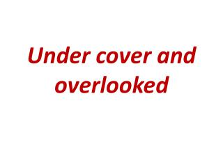 Under cover and overlooked